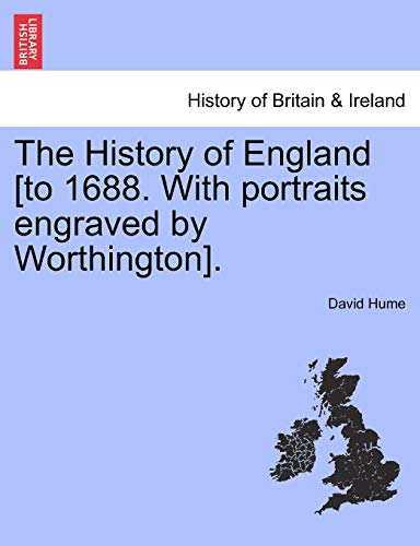 The History of England [to 1688. With portraits engraved by Worthington]. (9781241544775) by David Hume