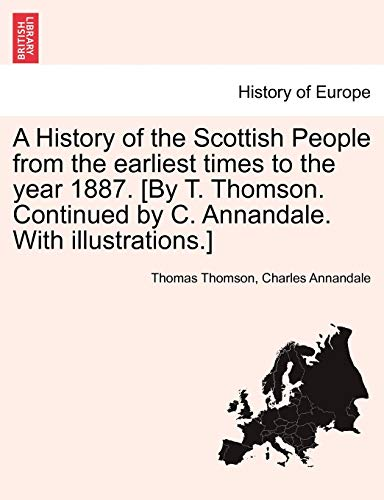 9781241545529: A History of the Scottish People from the earliest times to the year 1887. [By T. Thomson. Continued by C. Annandale. With illustrations.]