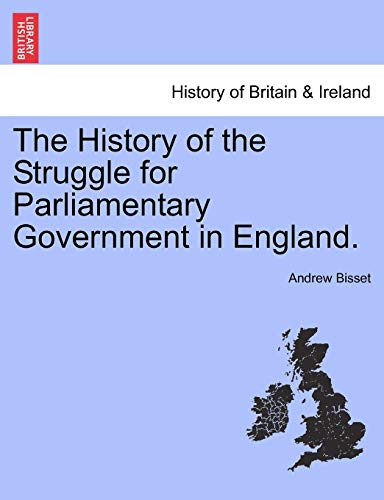 The History of the Struggle for Parliamentary: Bisset, Andrew
