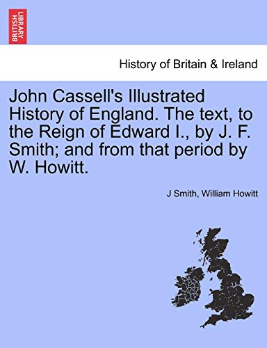 John Cassell's Illustrated History of England. The: J Smith, William