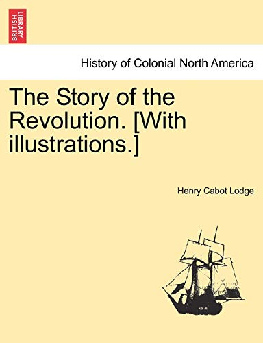 The Story of the Revolution. [With illustrations.] VOLUME II.: Lodge, Henry Cabot