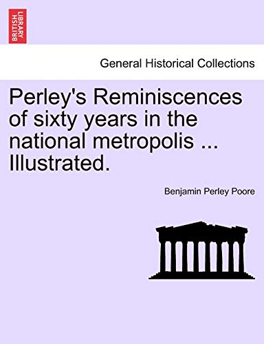 9781241555153: Perley's Reminiscences of sixty years in the national metropolis ... Illustrated.