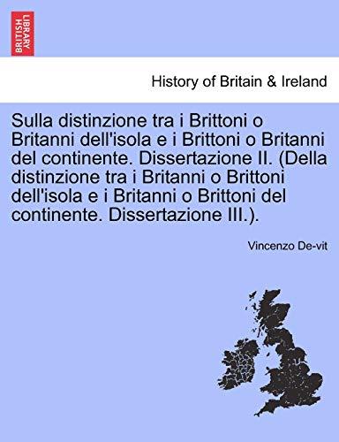 9781241556693: Sulla distinzione tra i Brittoni o Britanni dell'isola e i Brittoni o Britanni del continente. Dissertazione II. (Della distinzione tra i Britanni o ... Brittoni del continente. Dissertazione III.).
