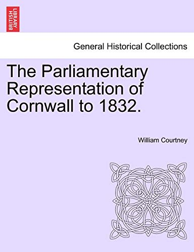 9781241558741: The Parliamentary Representation of Cornwall to 1832.