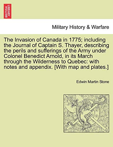 The invasion of Canada in 1775 including the journal of Captain Simeon Thayer describing the peri...