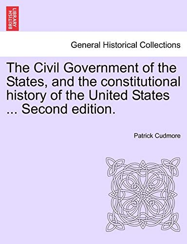 The Civil Government of the States, and the constitutional history of the United States . Second ...