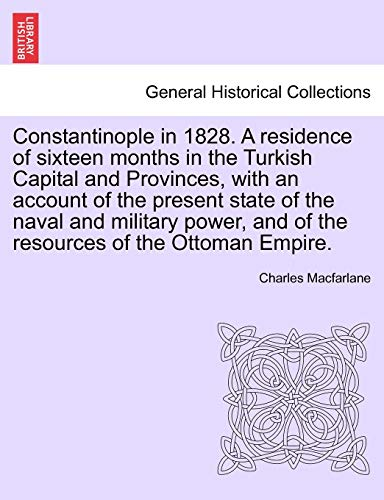 Constantinople in 1828. A residence of sixteen months in the Turkish Capital and Provinces, with an...