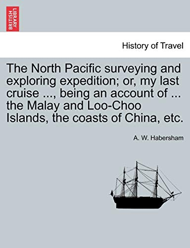 The North Pacific surveying and exploring expedition; or, my last cruise ., being an account of . ...