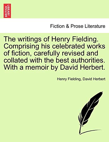 The writings of Henry Fielding. Comprising his celebrated works of fiction, carefully revised and collated with the best authorities. With a memoir by David Herbert. (9781241562700) by Fielding, Henry; Herbert, David