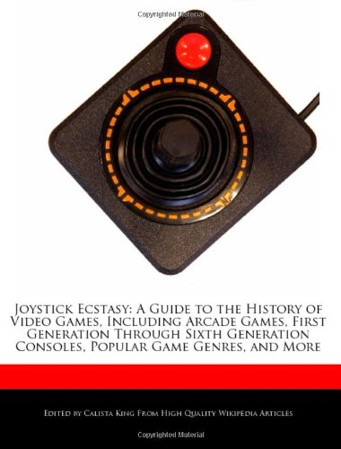 9781241564667: joystick ecstasy: a guide to the history of video games, including arcade games, first generation through sixth generation consoles, pop