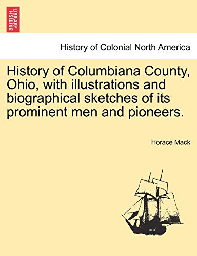 9781241567385: History of Columbiana County, Ohio, with illustrations and biographical sketches of its prominent men and pioneers.