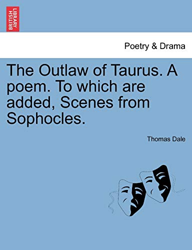 9781241569235: The Outlaw of Taurus. A poem. To which are added, Scenes from Sophocles.