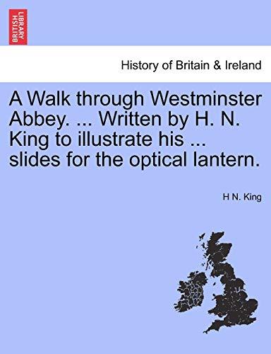 A Walk through Westminster Abbey. . Written: H. N. King