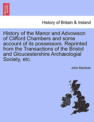 History of the Manor and Advowson of Clifford Chambers and some account of its possessors. ...