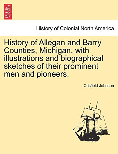 History of Allegan and Barry Counties, Michigan, with Illustrations and Biographical Sketches of ...