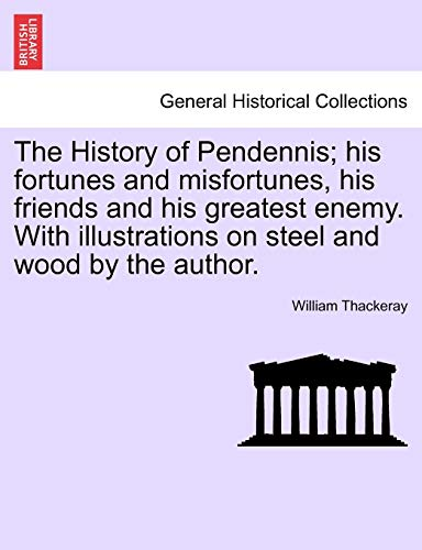 The History of Pendennis; His Fortunes and Misfortunes, His Friends and His Greatest Enemy. with Illustrations on Steel and Wood by the Author. (Paperback) - William Makepeace Thackeray