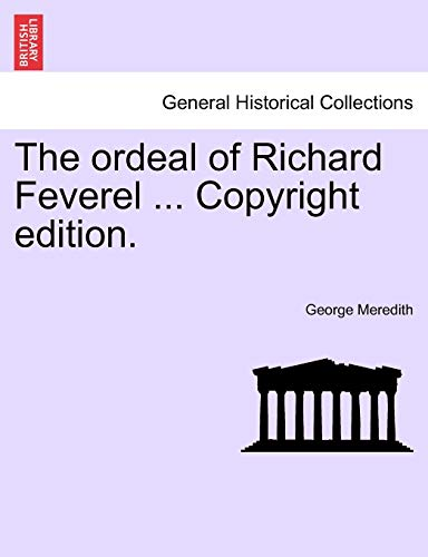 9781241575045: The ordeal of Richard Feverel ... Copyright edition.