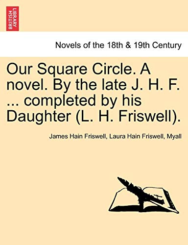 Our Square Circle. a Novel. by the Late J. H. F. ... Completed by His Daughter (L. H. Friswell). (1241575924) by Friswell, James Hain; Friswell, Laura Hain; Myall