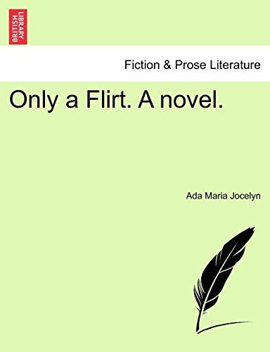 9781241576158: Only a Flirt. A novel.