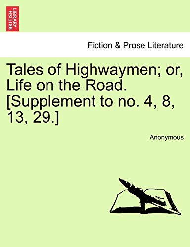 9781241576905: Tales of Highwaymen; or, Life on the Road. [Supplement to no. 4, 8, 13, 29.]