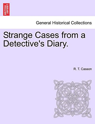 Strange Cases from a Detective's Diary.: R. T. Casson