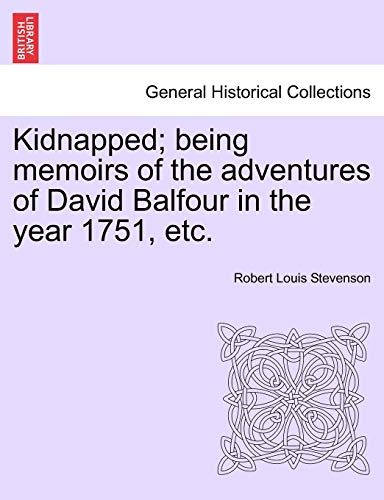 Kidnapped; Being Memoirs of the Adventures of: Robert Louis Stevenson