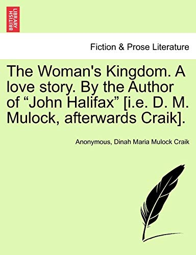 """The Woman's Kingdom. A love story. By the Author of """"John Halifax"""" [i.e. D. M. Mulock, afterwards Craik]. Vol. III. (9781241580803) by Anonymous; Dinah Maria Mulock Craik"""
