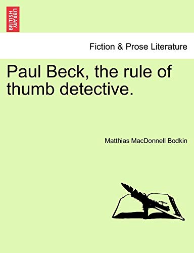 Paul Beck, the Rule of Thumb Detective.: Matthias MacDonnell Bodkin