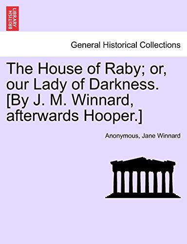 9781241582531: The House of Raby; or, our Lady of Darkness. [By J. M. Winnard, afterwards Hooper.]