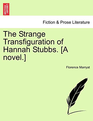 The Strange Transfiguration of Hannah Stubbs. [A novel.]