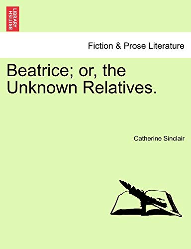 9781241583064: Beatrice; or, the Unknown Relatives.