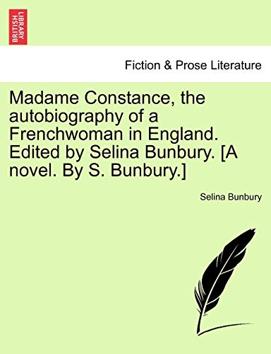 9781241583835: Madame Constance, the autobiography of a Frenchwoman in England. Edited by Selina Bunbury. [A novel. By S. Bunbury.]