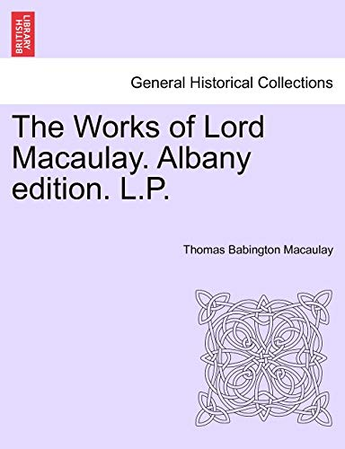 The Works of Lord Macaulay. Albany edition. L.P. (9781241583965) by Thomas Babington Macaulay