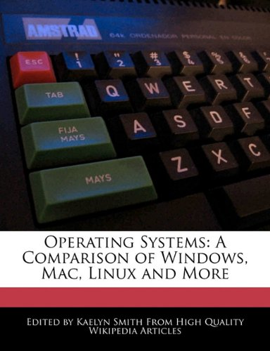 9781241593407: Operating Systems: A Comparison of Windows, Mac, Linux and More