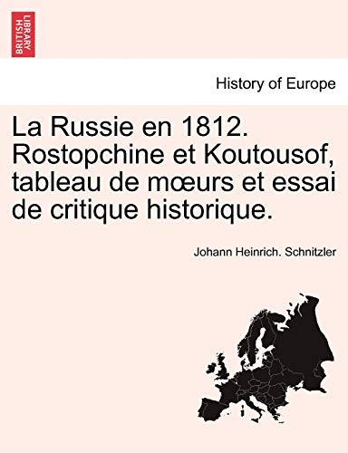 9781241594329: La Russie en 1812. Rostopchine et Koutousof, tableau de mœurs et essai de critique historique. (French Edition)