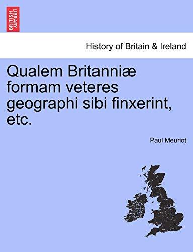 9781241596705: Qualem Britanniæ formam veteres geographi sibi finxerint, etc. (Latin Edition)