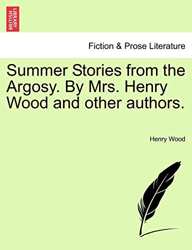 9781241598150: Summer Stories from the Argosy. By Mrs. Henry Wood and other authors.