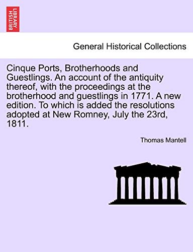 Cinque Ports, Brotherhoods and Guestlings. An account of the antiquity thereof, with the ...