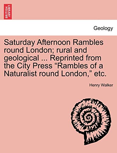 "Saturday Afternoon Rambles round London; rural and geological ... Reprinted from the City Press ""Rambles of a Naturalist round London,"" etc. (1241601356) by Walker, Henry"
