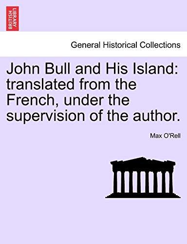 9781241601577: John Bull and His Island: translated from the French, under the supervision of the author.