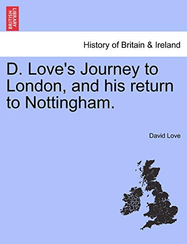 D. Love's Journey to London, and his return to Nottingham. (124160214X) by Love, David
