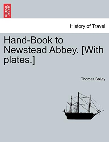 Hand-Book to Newstead Abbey. [With plates.]: Bailey, Thomas