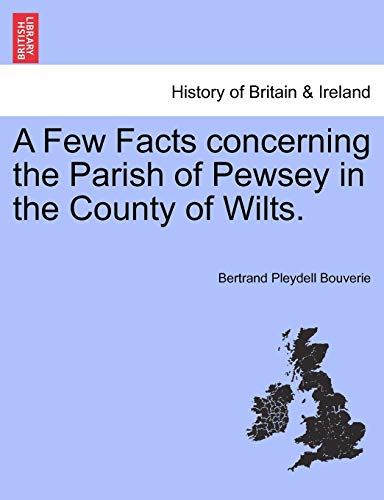 A Few Facts Concerning the Parish of: Bertrand Pleydell Bouverie