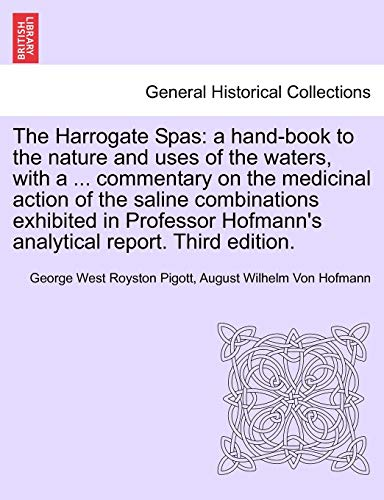 9781241603168: The Harrogate Spas: a hand-book to the nature and uses of the waters, with a ... commentary on the medicinal action of the saline combinations ... Hofmann's analytical report. Third edition.