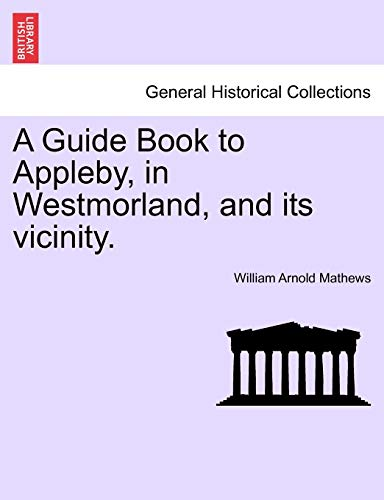 9781241603663: A Guide Book to Appleby, in Westmorland, and its vicinity.