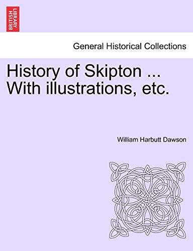 History of Skipton . With illustrations, etc.: Dawson, William Harbutt