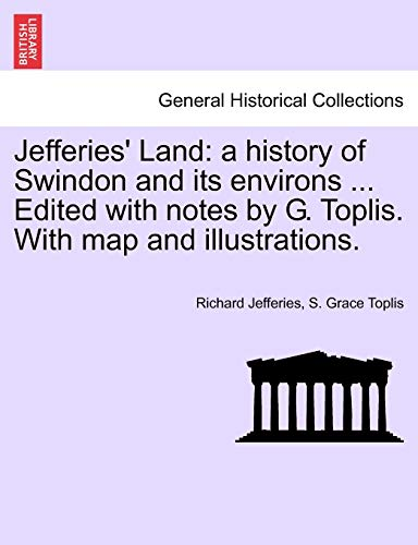 9781241604295: Jefferies' Land: a history of Swindon and its environs ... Edited with notes by G. Toplis. With map and illustrations.