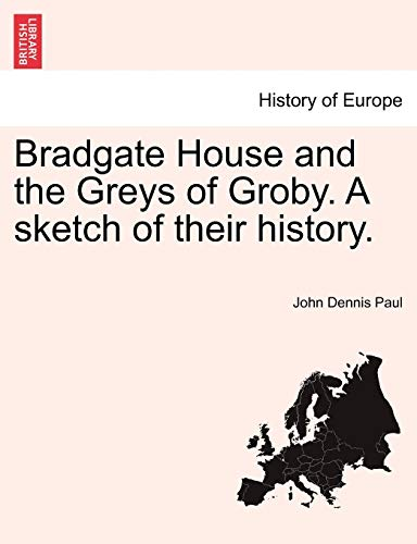 Bradgate House and the Greys of Groby.: John Dennis Paul