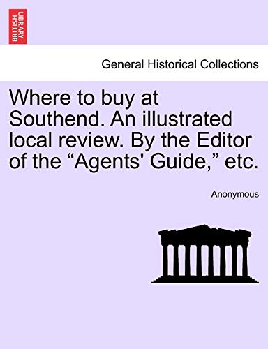 """Where to buy at Southend. An illustrated local review. By the Editor of the """"Agents' ..."""
