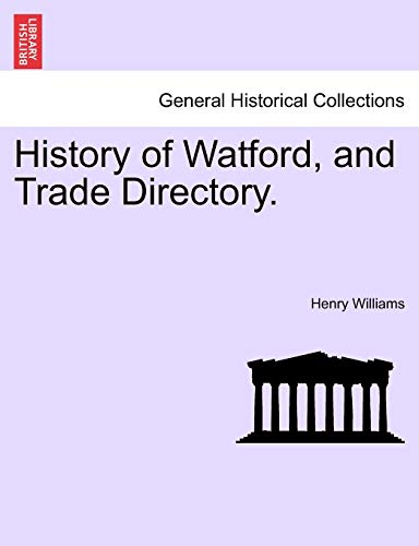 History of Watford, and Trade Directory. (Paperback): Henry Williams